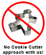No Cookie cutter approach